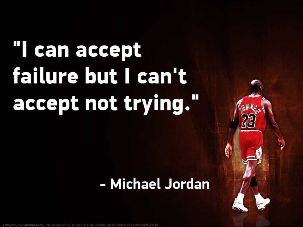 i-can-accept-failure-but-i-cant-accept-not-trying